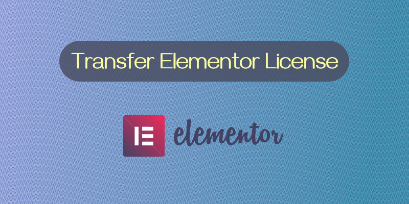 How to Transfer Elementor License from a Domain to Another ...